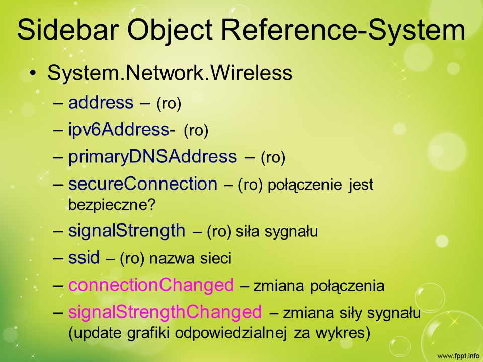 Sidebar Object Reference-System System.Network.Wireless – address – (ro) – ipv6Address- (ro) – primaryDNSAddress – (ro) – secureConnection – (ro) połą
