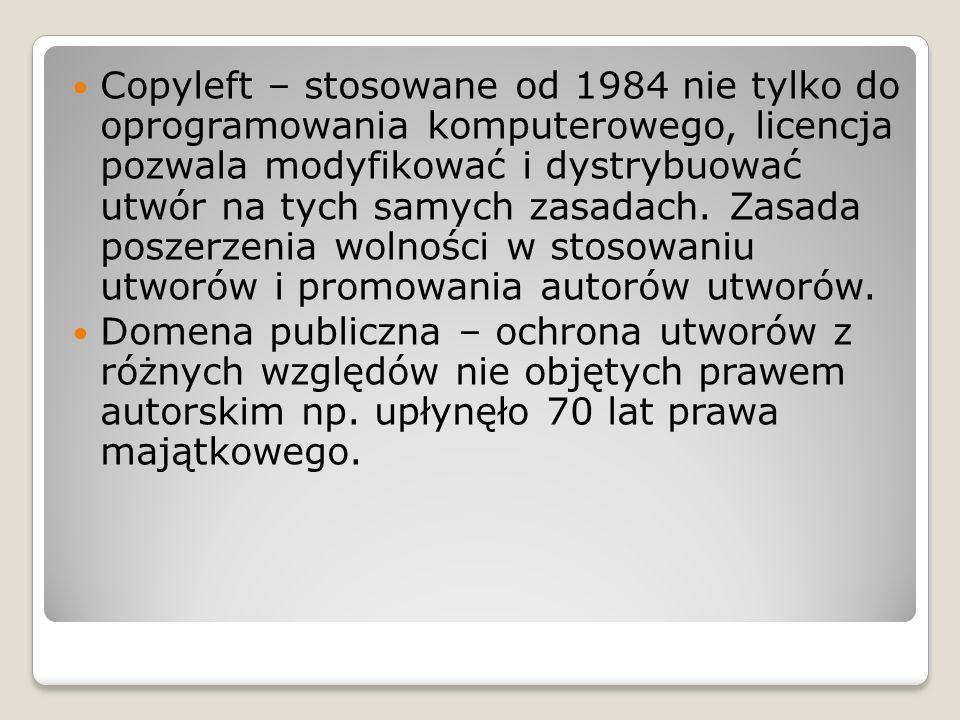 Copyleft – stosowane od 1984 nie tylko do oprogramowania komputerowego, licencja pozwala modyfikować i dystrybuować utwór na tych samych zasadach.
