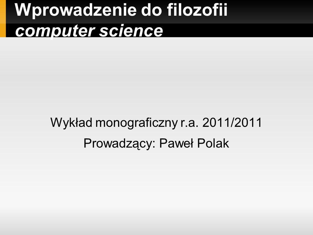 Wprowadzenie do filozofii computer science Wykład monograficzny r.a.
