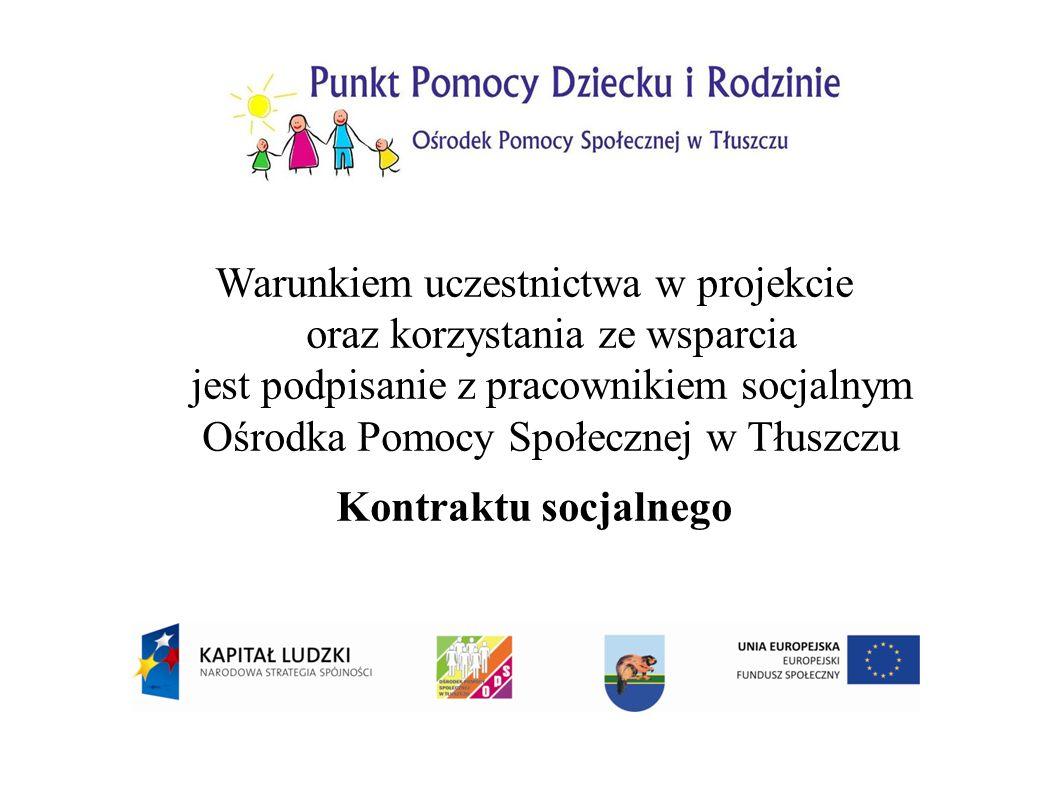 Warunkiem uczestnictwa w projekcie oraz korzystania ze wsparcia jest podpisanie z pracownikiem socjalnym Ośrodka Pomocy Społecznej w Tłuszczu Kontraktu socjalnego