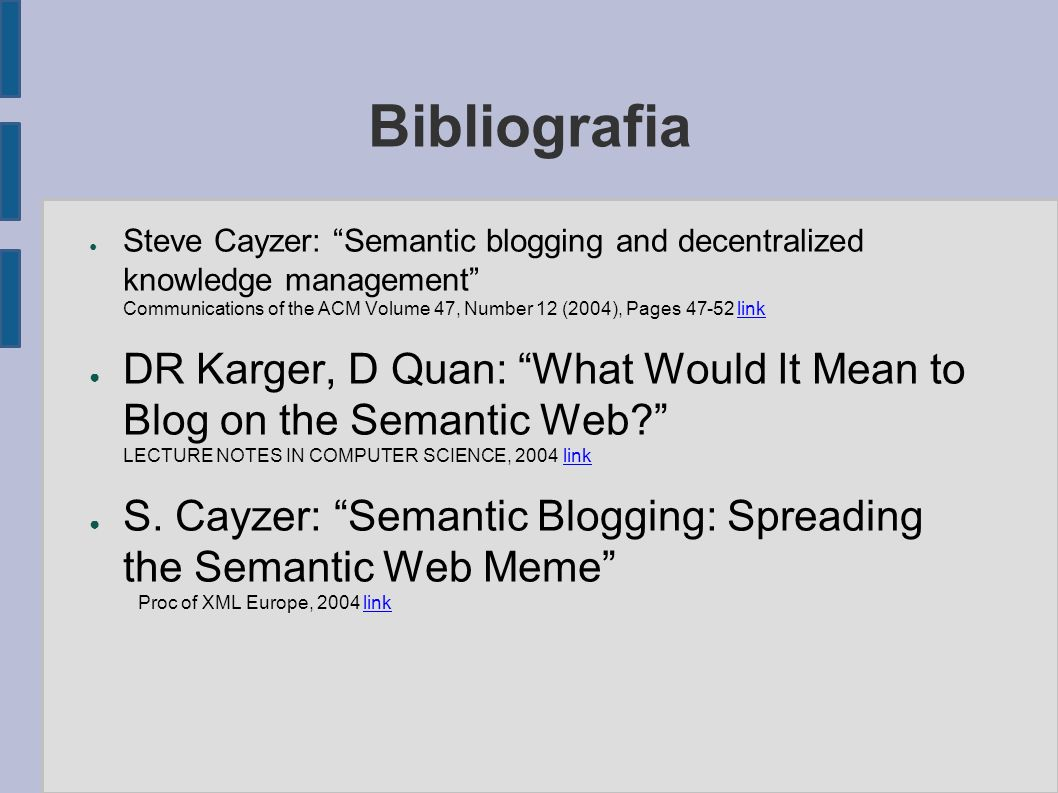 "Bibliografia ● Steve Cayzer: ""Semantic blogging and decentralized knowledge management"" Communications of the ACM Volume 47, Number 12 (2004), Pages 4"