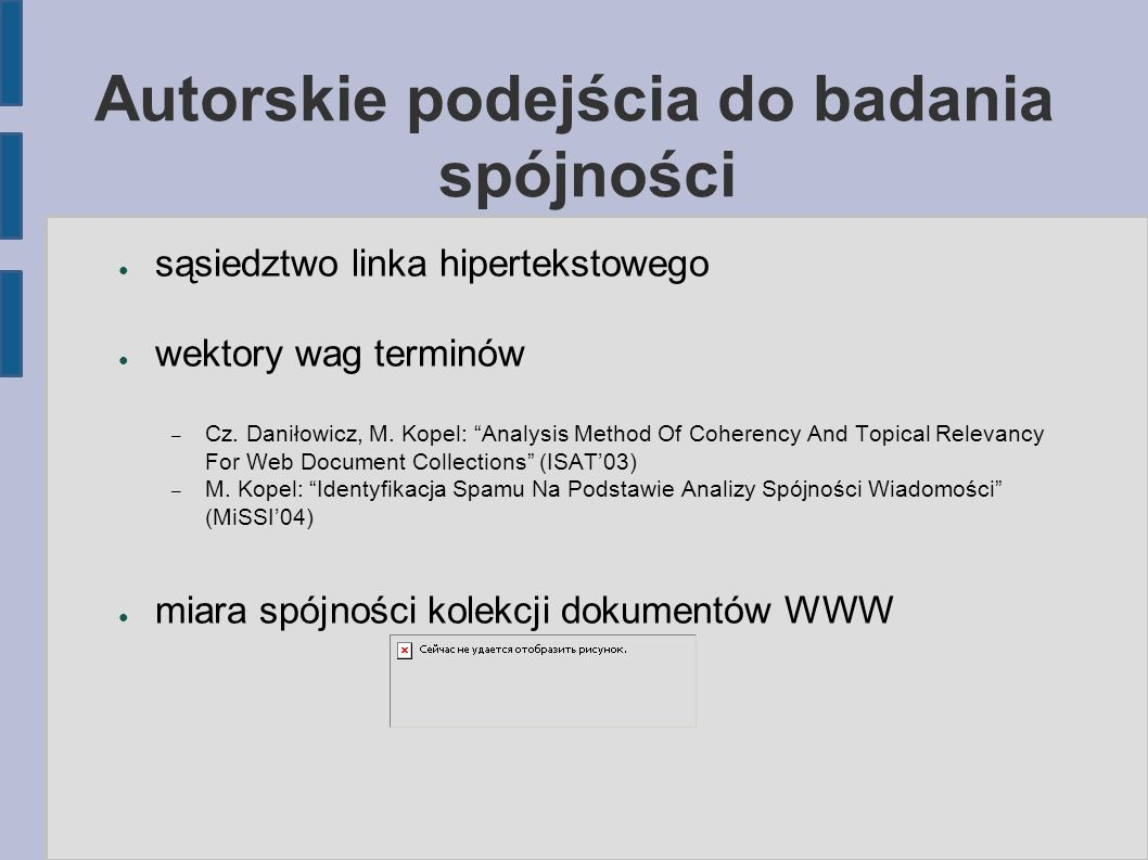 Autorskie podejścia do badania spójności ● sąsiedztwo linka hipertekstowego ● wektory wag terminów – Cz.