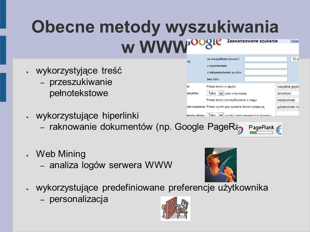 Obecne metody wyszukiwania w WWW ● wykorzystyjące treść – przeszukiwanie pełnotekstowe ● wykorzystujące hiperlinki – raknowanie dokumentów (np.