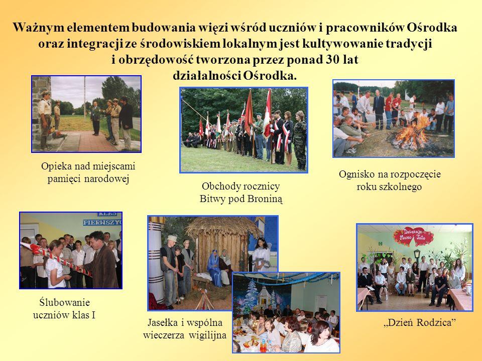 Ważnym elementem budowania więzi wśród uczniów i pracowników Ośrodka oraz integracji ze środowiskiem lokalnym jest kultywowanie tradycji i obrzędowość tworzona przez ponad 30 lat działalności Ośrodka.