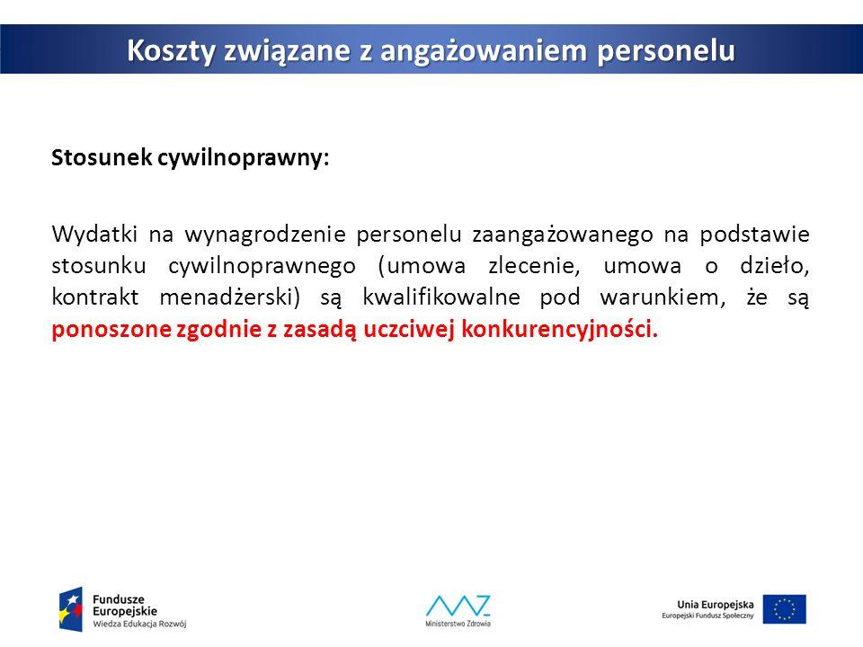 34 Koszty związane z angażowaniem personelu Stosunek cywilnoprawny: Wydatki na wynagrodzenie personelu zaangażowanego na podstawie stosunku cywilnoprawnego (umowa zlecenie, umowa o dzieło, kontrakt menadżerski) są kwalifikowalne pod warunkiem, że są ponoszone zgodnie z zasadą uczciwej konkurencyjności.