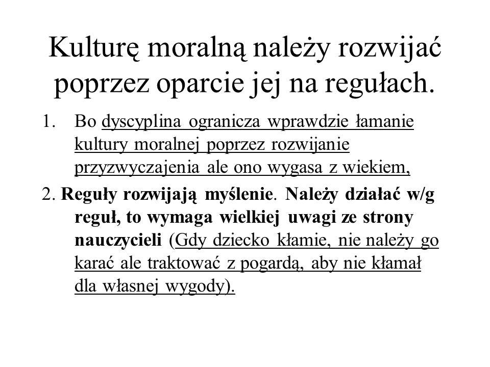 Kulturę moralną należy rozwijać poprzez oparcie jej na regułach. 1.Bo dyscyplina ogranicza wprawdzie łamanie kultury moralnej poprzez rozwijanie przyz
