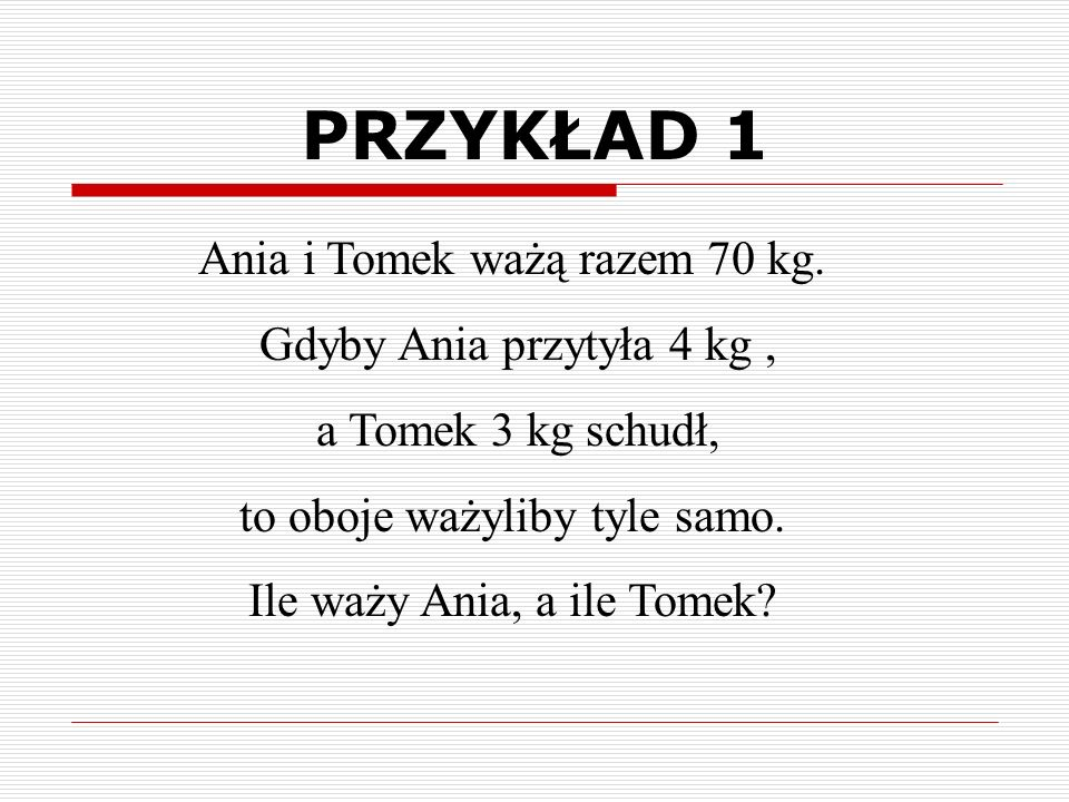 Ania i Tomek ważą razem 70 kg.