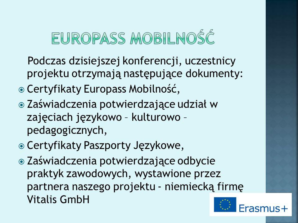 Podczas dzisiejszej konferencji, uczestnicy projektu otrzymają następujące dokumenty:  Certyfikaty Europass Mobilność,  Zaświadczenia potwierdzające