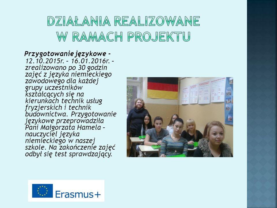 Przygotowanie językowe - 12.10.2015r. – 16.01.2016r. – zrealizowano po 30 godzin zajęć z języka niemieckiego zawodowego dla każdej grupy uczestników k