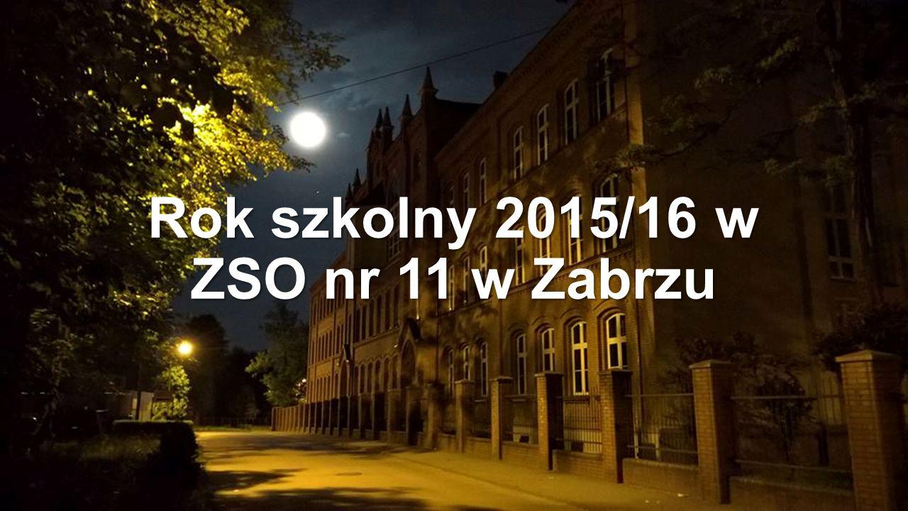 Rok szkolny 2015/16 w ZSO nr 11 w Zabrzu