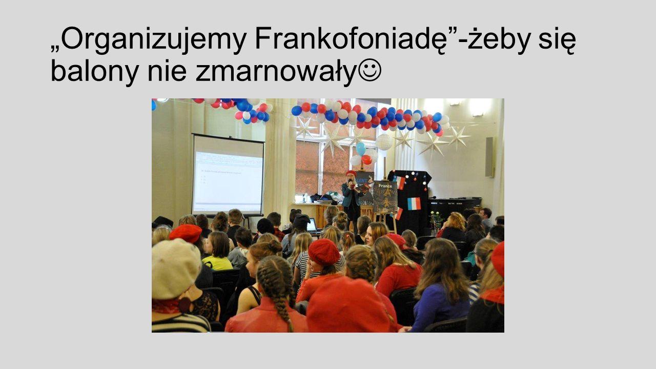 """""""Organizujemy Frankofoniadę -żeby się balony nie zmarnowały"""