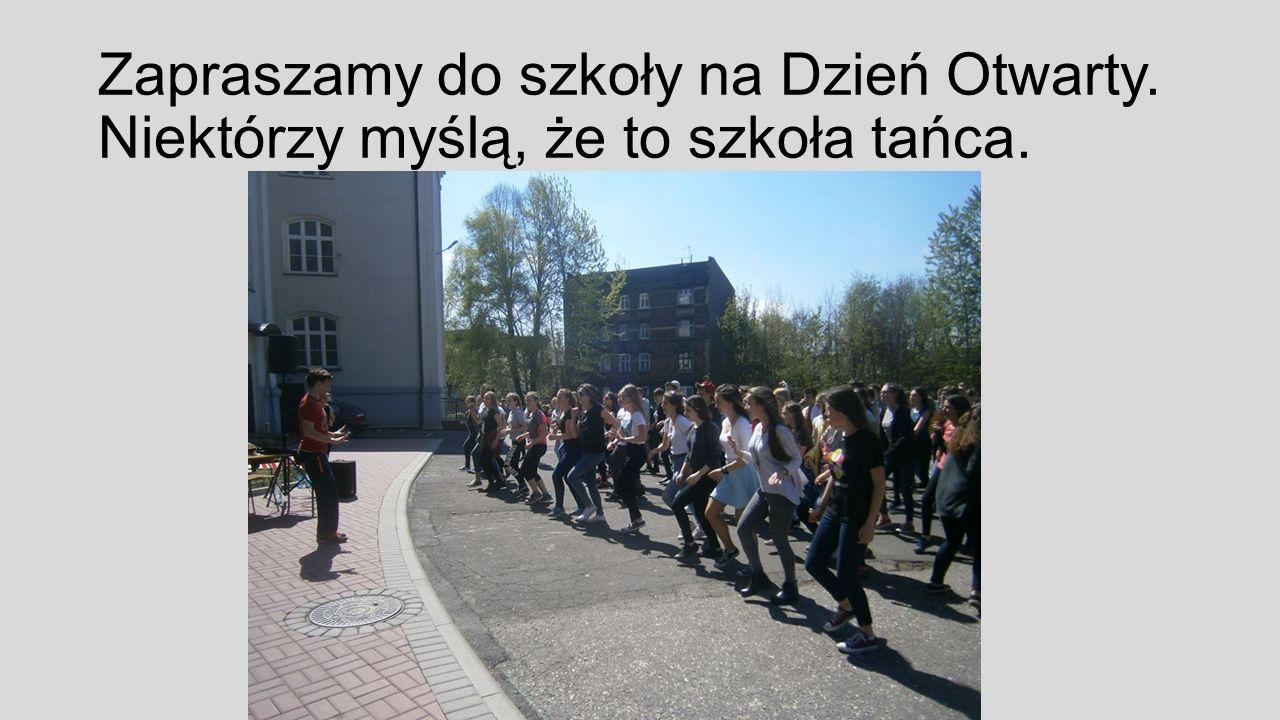 Zapraszamy do szkoły na Dzień Otwarty. Niektórzy myślą, że to szkoła tańca.