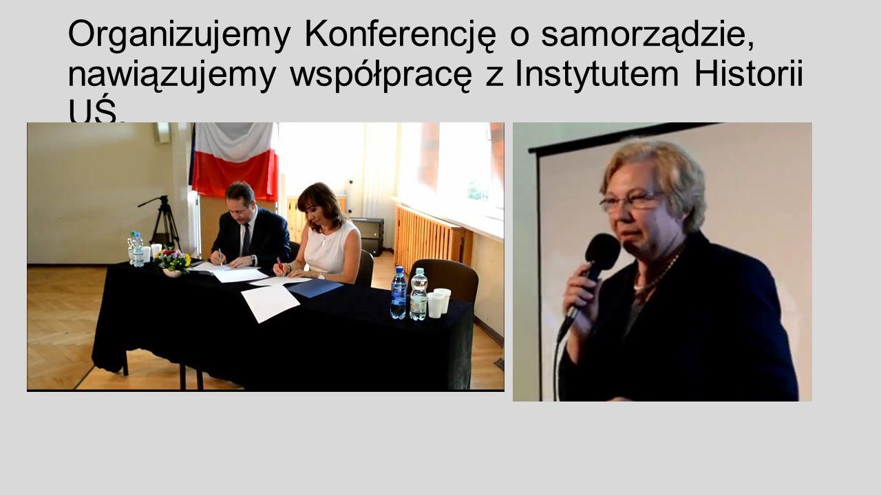 Organizujemy Konferencję o samorządzie, nawiązujemy współpracę z Instytutem Historii UŚ.