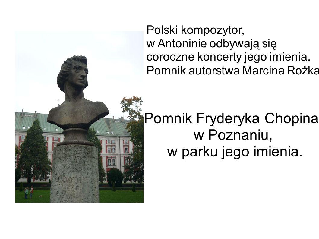 Polski kompozytor, w Antoninie odbywają się coroczne koncerty jego imienia.