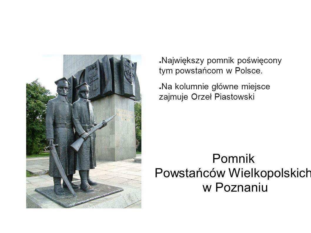 Pomnik Powstańców Wielkopolskich w Poznaniu ● Największy pomnik poświęcony tym powstańcom w Polsce.