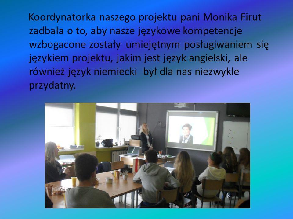 Koordynatorka naszego projektu pani Monika Firut zadbała o to, aby nasze językowe kompetencje wzbogacone zostały umiejętnym posługiwaniem się językiem projektu, jakim jest język angielski, ale również język niemiecki był dla nas niezwykle przydatny.