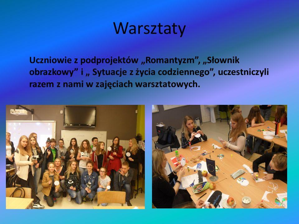 """Warsztaty Uczniowie z podprojektów """"Romantyzm , """"Słownik obrazkowy i """" Sytuacje z życia codziennego , uczestniczyli razem z nami w zajęciach warsztatowych."""