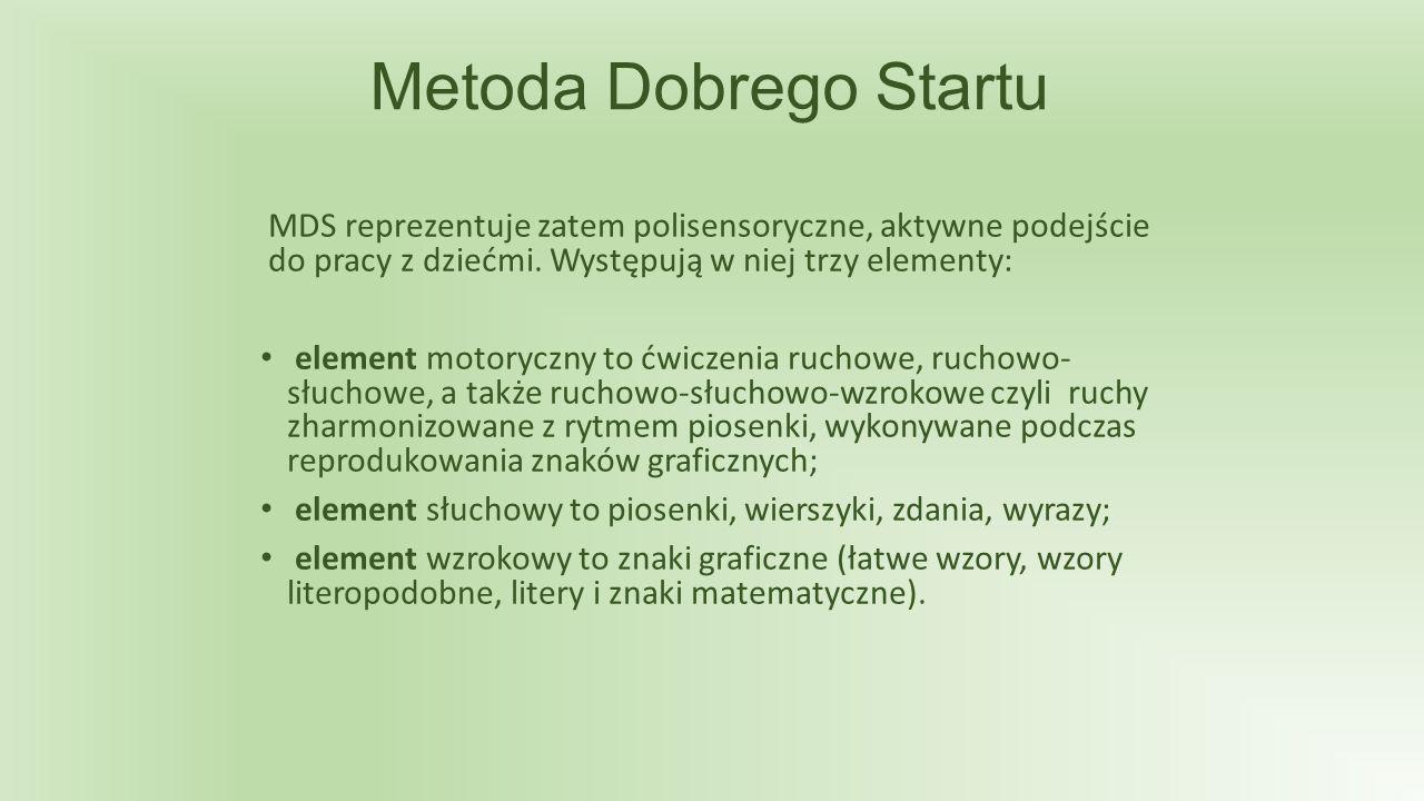 Metoda Dobrego Startu MDS reprezentuje zatem polisensoryczne, aktywne podejście do pracy z dziećmi.
