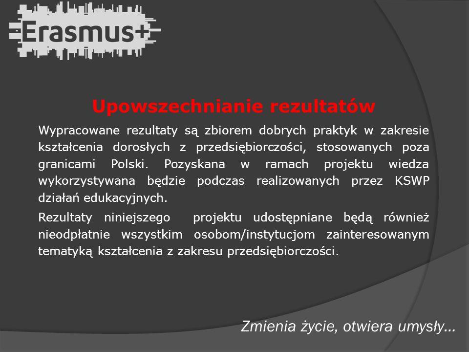 Upowszechnianie rezultatów Wypracowane rezultaty są zbiorem dobrych praktyk w zakresie kształcenia dorosłych z przedsiębiorczości, stosowanych poza granicami Polski.