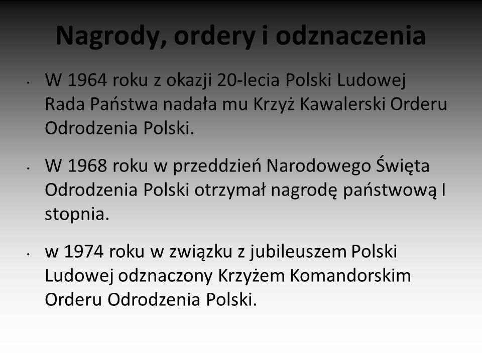 Nagrody, ordery i odznaczenia W 1964 roku z okazji 20-lecia Polski Ludowej Rada Państwa nadała mu Krzyż Kawalerski Orderu Odrodzenia Polski.