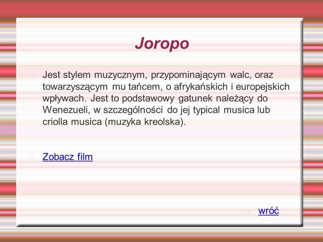 Joropo Jest stylem muzycznym, przypominającym walc, oraz towarzyszącym mu tańcem, o afrykańskich i europejskich wpływach.