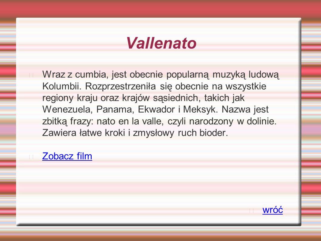 Vallenato Wraz z cumbia, jest obecnie popularną muzyką ludową Kolumbii. Rozprzestrzeniła się obecnie na wszystkie regiony kraju oraz krajów sąsiednich