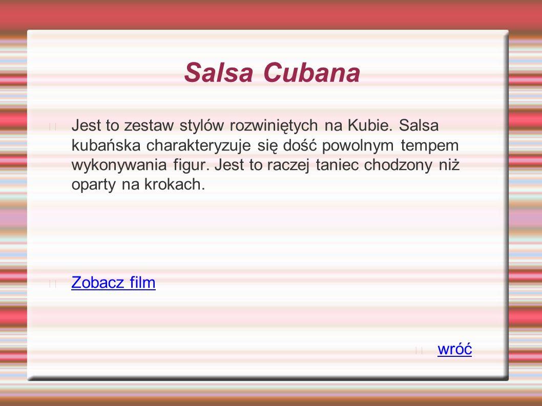 Salsa Cubana Jest to zestaw stylów rozwiniętych na Kubie. Salsa kubańska charakteryzuje się dość powolnym tempem wykonywania figur. Jest to raczej tan