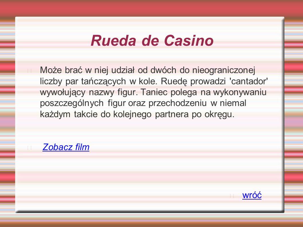 Rueda de Casino Może brać w niej udział od dwóch do nieograniczonej liczby par tańczących w kole. Ruedę prowadzi 'cantador' wywołujący nazwy figur. Ta