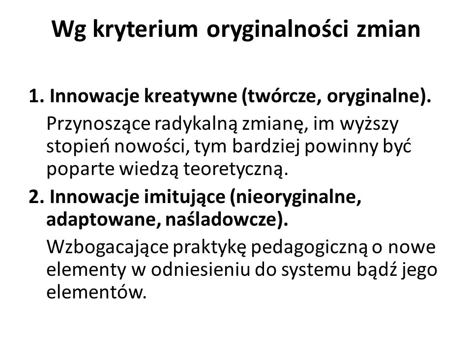 Wg kryterium oryginalności zmian 1. Innowacje kreatywne (twórcze, oryginalne).