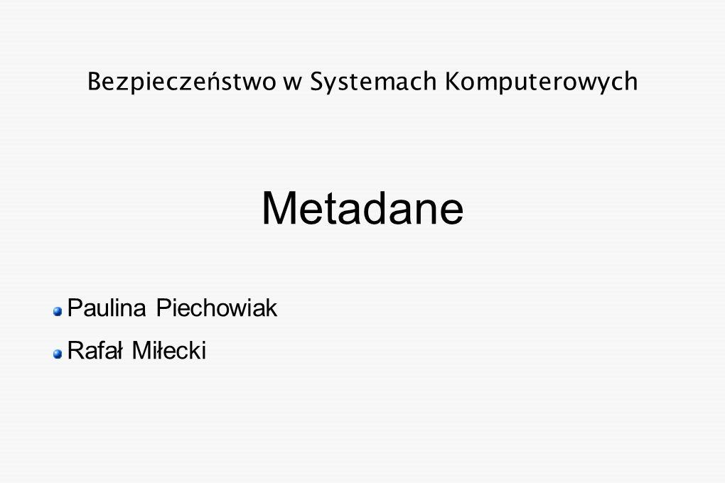 Bezpiecze ń stwo w Systemach Komputerowych Metadane Paulina Piechowiak Rafał Miłecki