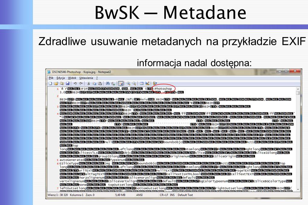 BwSK ─ Metadane Zdradliwe usuwanie metadanych na przykładzie EXIF informacja nadal dostępna: