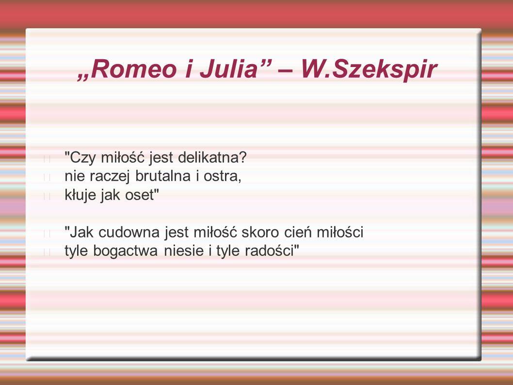 """""""Romeo i Julia"""" – W.Szekspir"""
