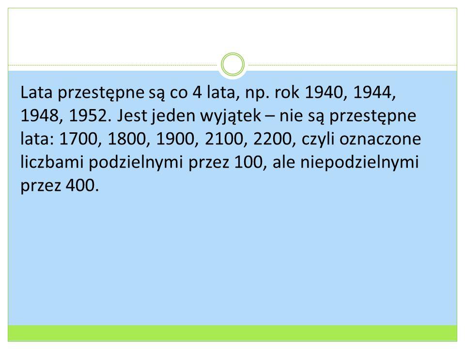 Lata przestępne są co 4 lata, np. rok 1940, 1944, 1948, 1952.