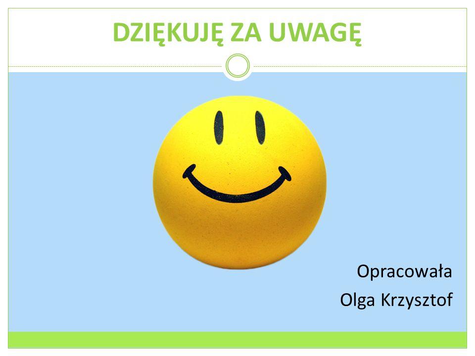 DZIĘKUJĘ ZA UWAGĘ Opracowała Olga Krzysztof