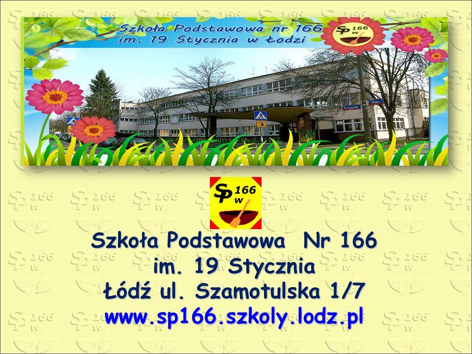 Szkoła Podstawowa Nr 166 im. 19 Stycznia Łódź ul. Szamotulska 1/7 www.sp166.szkoly.lodz.pl