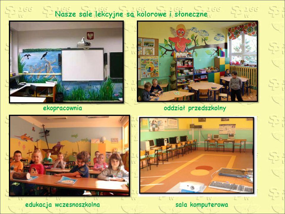 Nasze sale lekcyjne są kolorowe i słoneczne ekopracowniaoddział przedszkolny sala komputerowaedukacja wczesnoszkolna