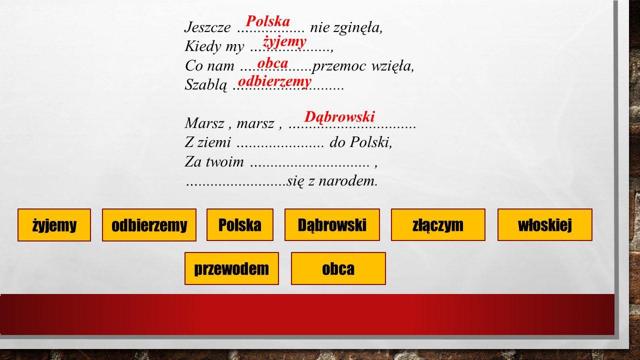 żyjemyodbierzemy PolskaDąbrowski obca włoskiej Jeszcze …..............