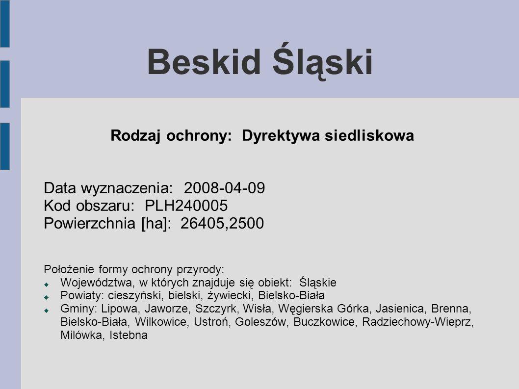 Beskid Śląski Rodzaj ochrony: Dyrektywa siedliskowa Data wyznaczenia: 2008-04-09 Kod obszaru: PLH240005 Powierzchnia [ha]: 26405,2500 Położenie formy