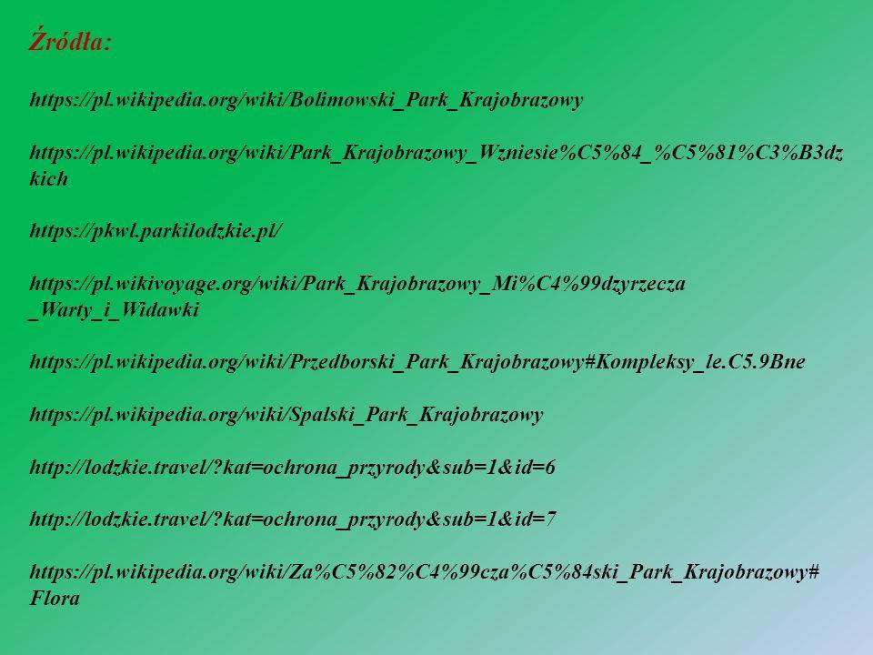 Źródła: https://pl.wikipedia.org/wiki/Bolimowski_Park_Krajobrazowy https://pl.wikipedia.org/wiki/Park_Krajobrazowy_Wzniesie%C5%84_%C5%81%C3%B3dz kich https://pkwl.parkilodzkie.pl/ https://pl.wikivoyage.org/wiki/Park_Krajobrazowy_Mi%C4%99dzyrzecza _Warty_i_Widawki https://pl.wikipedia.org/wiki/Przedborski_Park_Krajobrazowy#Kompleksy_le.C5.9Bne https://pl.wikipedia.org/wiki/Spalski_Park_Krajobrazowy http://lodzkie.travel/ kat=ochrona_przyrody&sub=1&id=6 http://lodzkie.travel/ kat=ochrona_przyrody&sub=1&id=7 https://pl.wikipedia.org/wiki/Za%C5%82%C4%99cza%C5%84ski_Park_Krajobrazowy# Flora