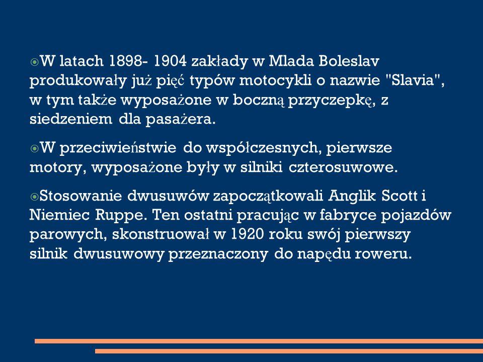  W latach 1898- 1904 zak ł ady w Mlada Boleslav produkowa ł y ju ż pi ęć typów motocykli o nazwie Slavia , w tym tak ż e wyposa ż one w boczn ą przyczepk ę, z siedzeniem dla pasa ż era.