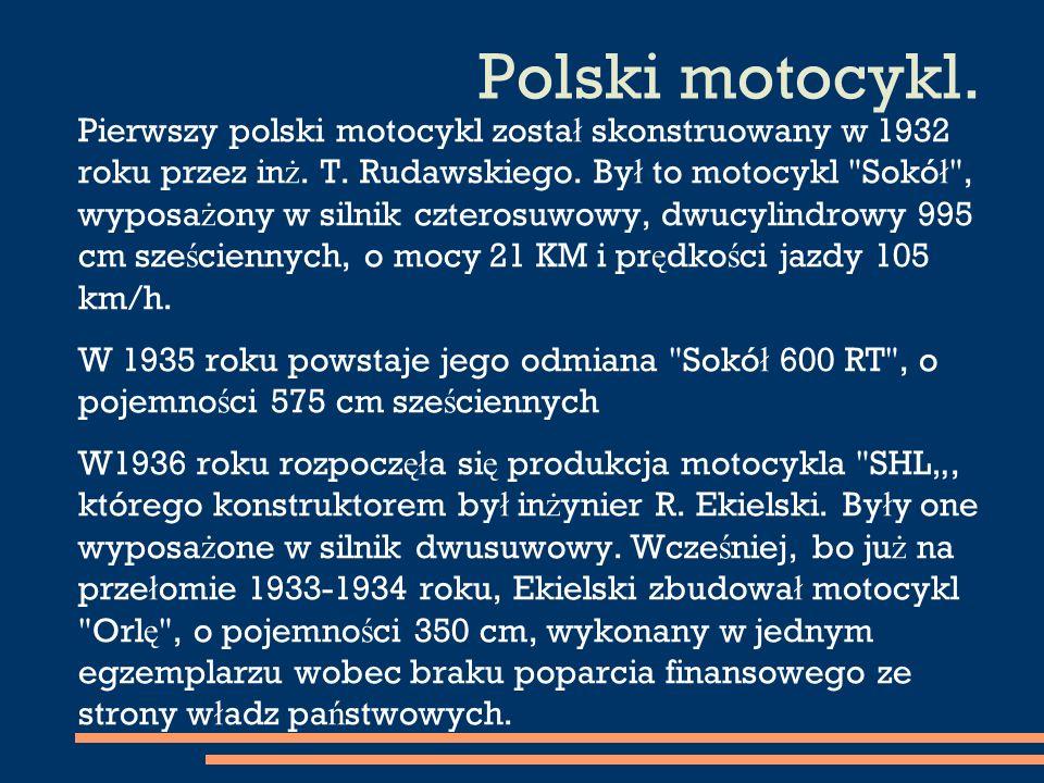 Polski motocykl.Pierwszy polski motocykl zosta ł skonstruowany w 1932 roku przez in ż.