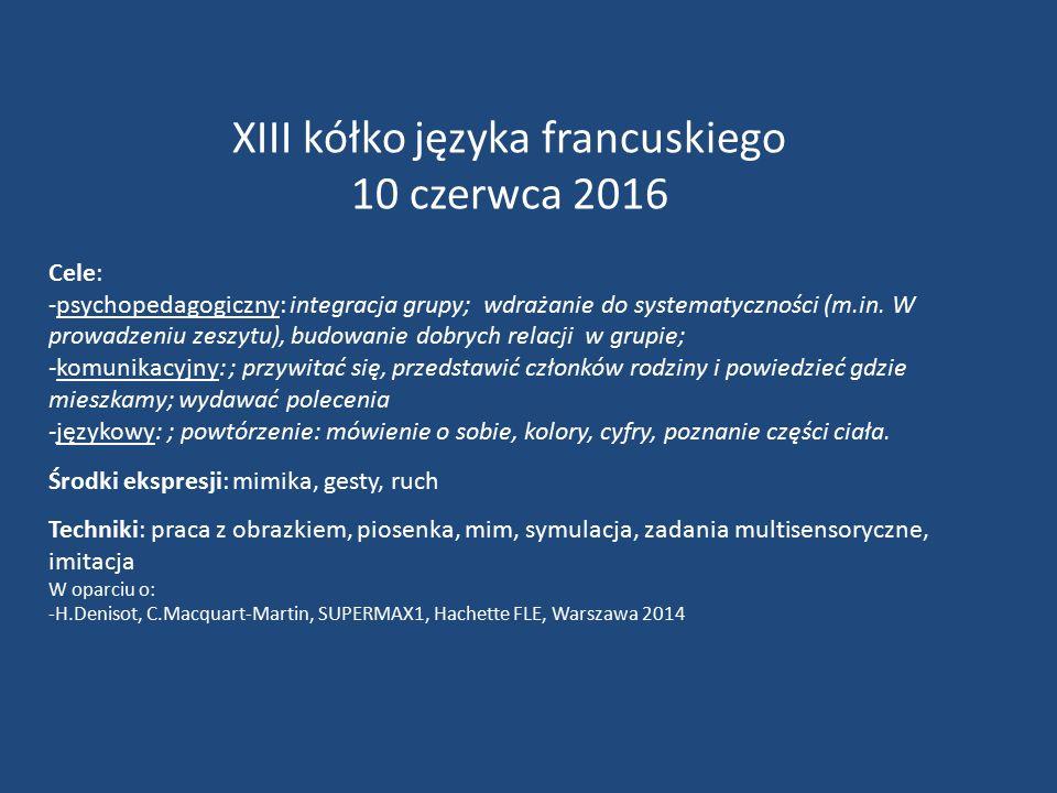 XIII kółko języka francuskiego 10 czerwca 2016 Cele: -psychopedagogiczny: integracja grupy; wdrażanie do systematyczności (m.in.