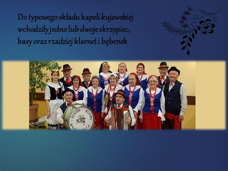 Do typowego składu kapeli kujawskiej wchodziły jedno lub dwoje skrzypiec, basy oraz rzadziej klarnet i bębenek