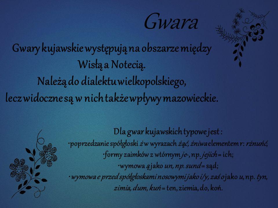 Gwara Gwary kujawskie występują na obszarze między Wisłą a Notecią.
