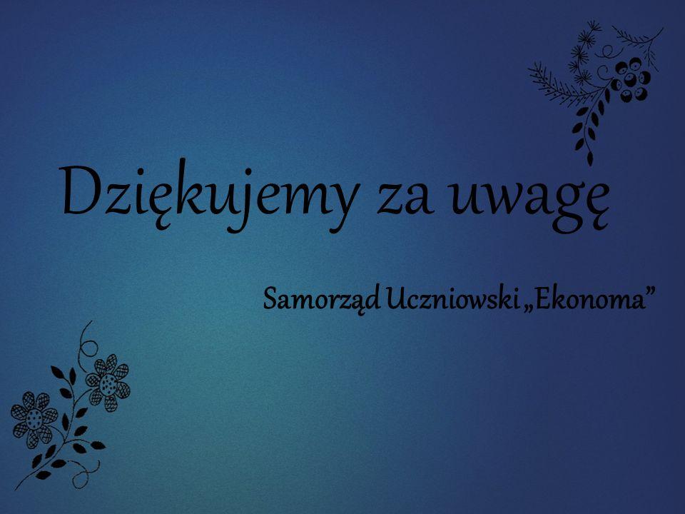 """Dziękujemy za uwagę Samorząd Uczniowski """"Ekonoma"""