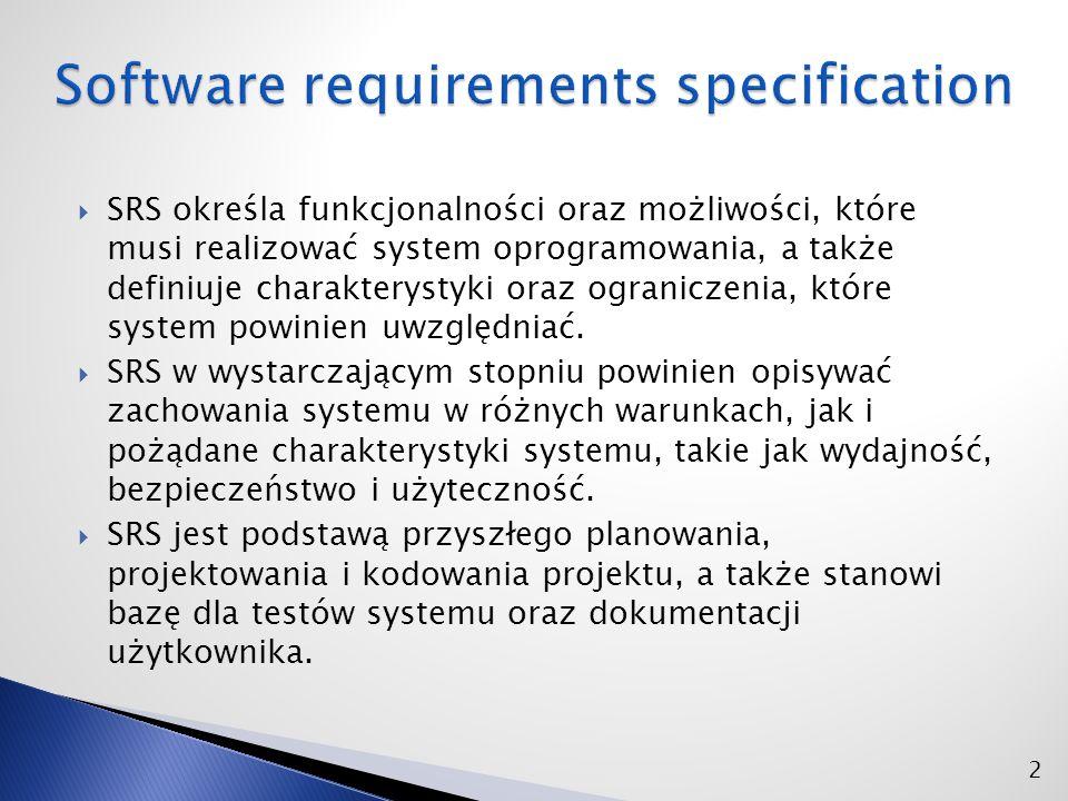  SRS określa funkcjonalności oraz możliwości, które musi realizować system oprogramowania, a także definiuje charakterystyki oraz ograniczenia, które system powinien uwzględniać.