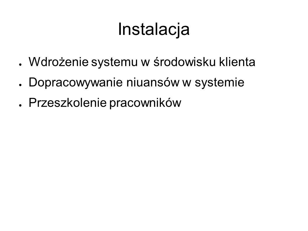Instalacja ● Wdrożenie systemu w środowisku klienta ● Dopracowywanie niuansów w systemie ● Przeszkolenie pracowników