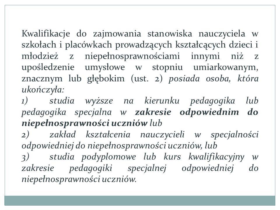 Kwalifikacje do zajmowania stanowiska nauczyciela w szkołach i placówkach prowadzących kształcących dzieci i młodzież z niepełnosprawnościami innymi niż z upośledzenie umysłowe w stopniu umiarkowanym, znacznym lub głębokim (ust.