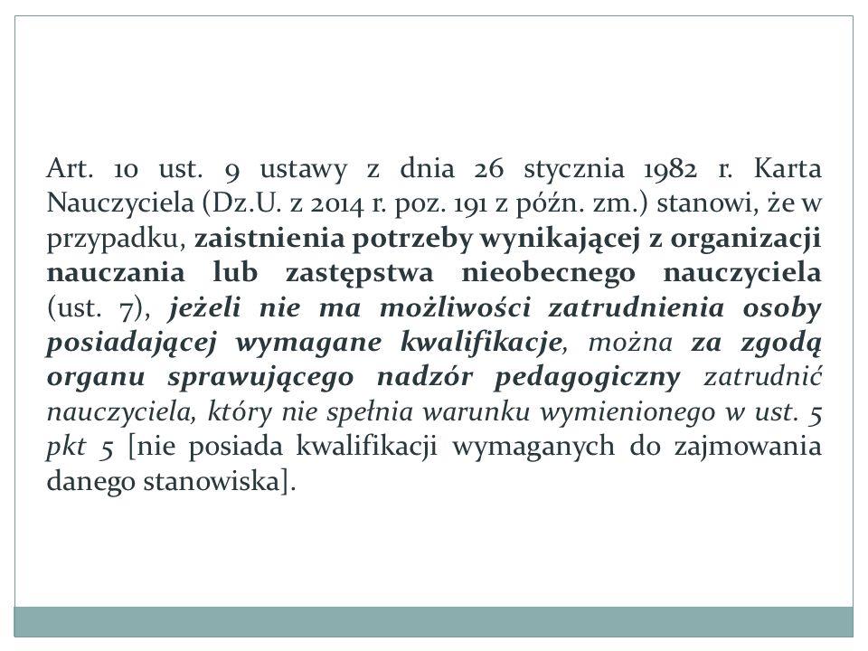 Art. 10 ust. 9 ustawy z dnia 26 stycznia 1982 r. Karta Nauczyciela (Dz.U. z 2014 r. poz. 191 z późn. zm.) stanowi, że w przypadku, zaistnienia potrzeb