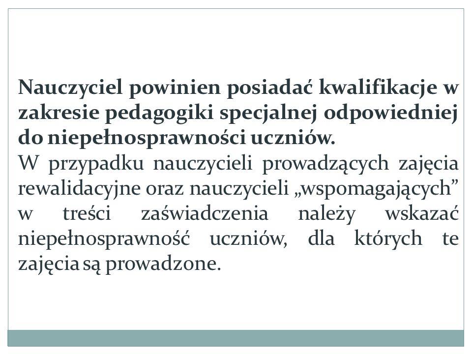 Nauczyciel powinien posiadać kwalifikacje w zakresie pedagogiki specjalnej odpowiedniej do niepełnosprawności uczniów.